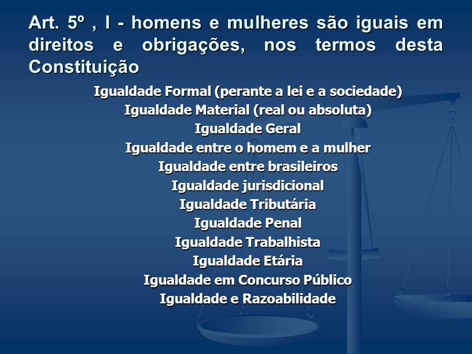 Art. 5º , I - homens e mulheres são iguais em direitos e obrigações, nos termos desta Constituição