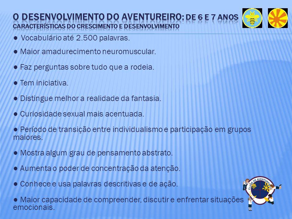 O Desenvolvimento do aventureiro: de 6 e 7 anos Características do crescimento e desenvolvimento