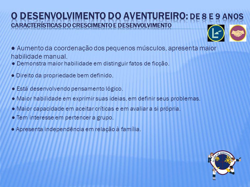 O Desenvolvimento do aventureiro: de 8 e 9 anos Características do crescimento e desenvolvimento