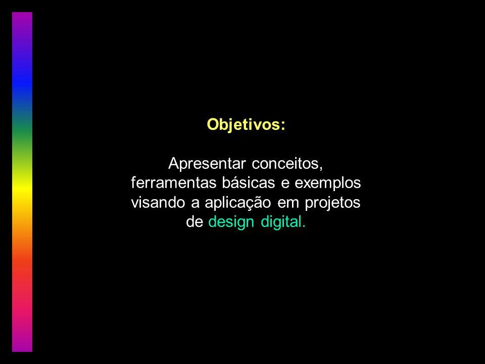 Objetivos: Apresentar conceitos, ferramentas básicas e exemplos visando a aplicação em projetos de design digital.