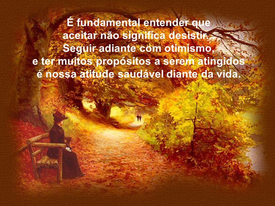 É fundamental entender que aceitar não significa desistir...