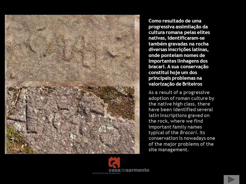 Como resultado de uma progressiva assimilação da cultura romana pelas elites nativas, identificaram-se também gravadas na rocha diversas inscrições latinas, onde ponteiam nomes de importantes linhagens dos bracari. A sua conservação constitui hoje um dos principais problemas na valorização de Briteiros