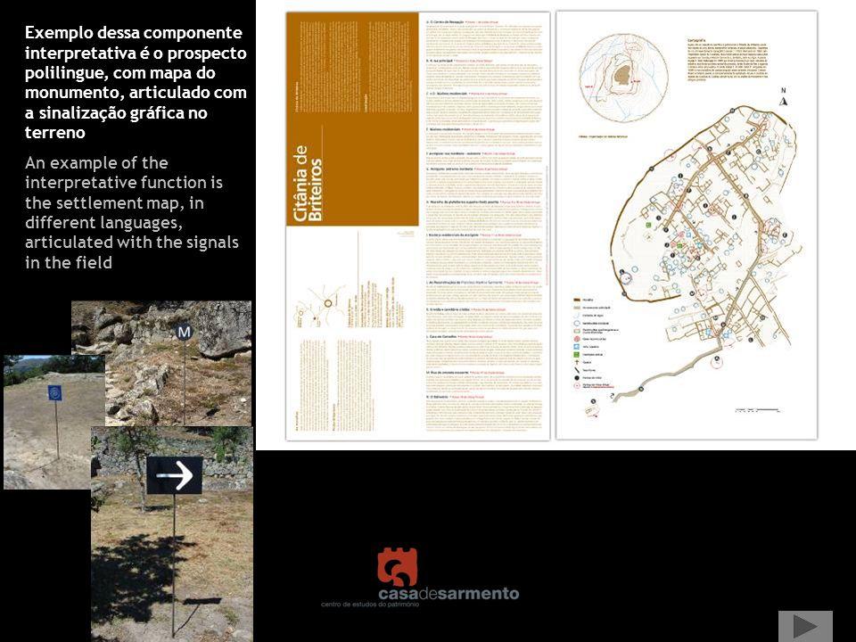 Exemplo dessa componente interpretativa é o prospecto polilingue, com mapa do monumento, articulado com a sinalização gráfica no terreno