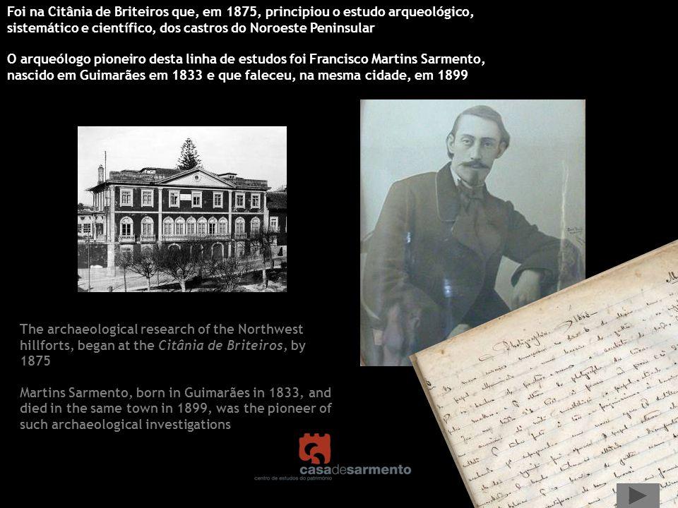 Foi na Citânia de Briteiros que, em 1875, principiou o estudo arqueológico, sistemático e científico, dos castros do Noroeste Peninsular