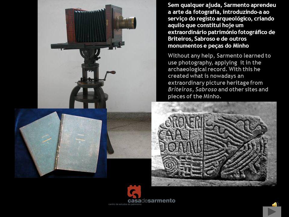 Sem qualquer ajuda, Sarmento aprendeu a arte da fotografia, introduzindo-a ao serviço do registo arqueológico, criando aquilo que constitui hoje um extraordinário património fotográfico de Briteiros, Sabroso e de outros monumentos e peças do Minho