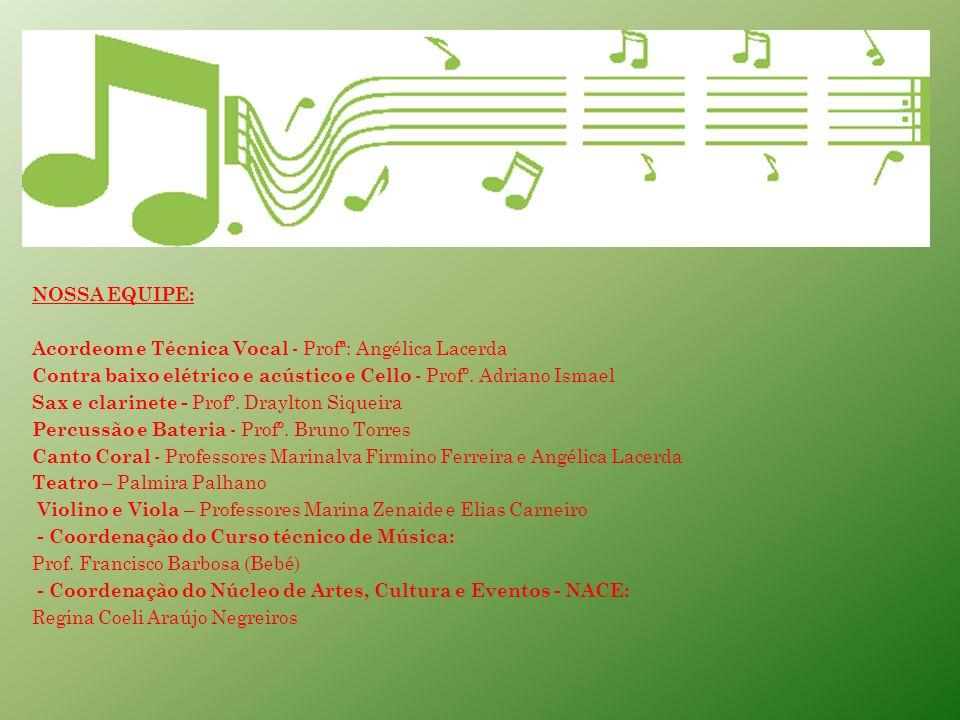 NOSSA EQUIPE: Acordeom e Técnica Vocal - Profª: Angélica Lacerda. Contra baixo elétrico e acústico e Cello - Profº. Adriano Ismael.