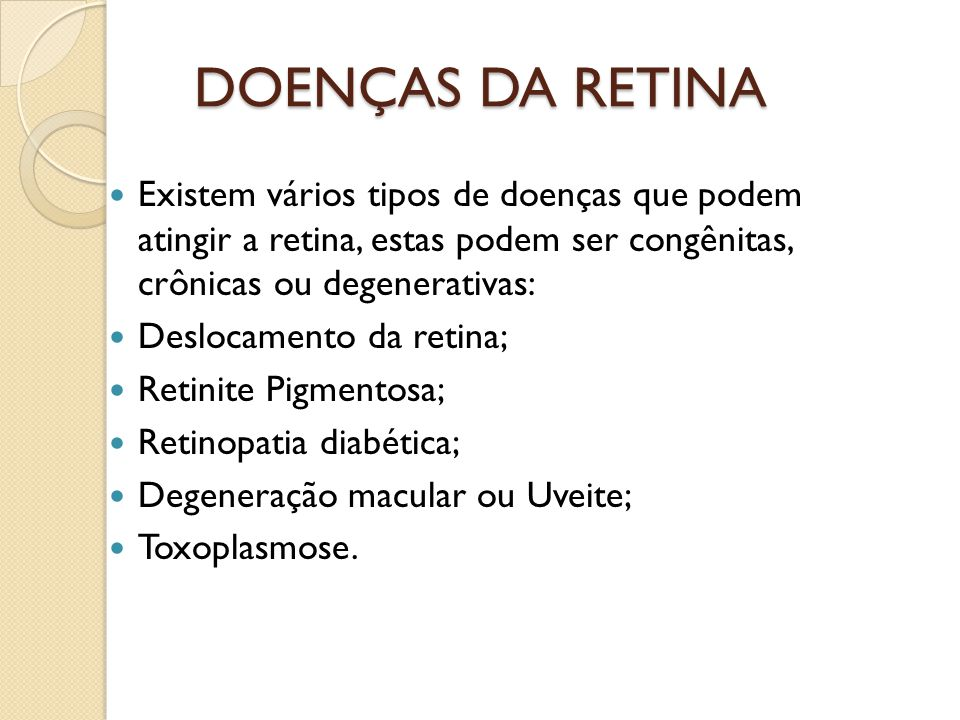 DOENÇAS DA RETINA Existem vários tipos de doenças que podem atingir a retina, estas podem ser congênitas, crônicas ou degenerativas: