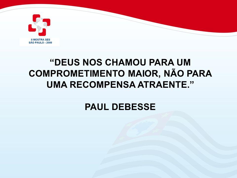 DEUS NOS CHAMOU PARA UM COMPROMETIMENTO MAIOR, NÃO PARA UMA RECOMPENSA ATRAENTE. PAUL DEBESSE
