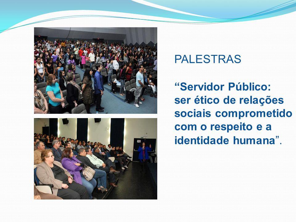 PALESTRAS Servidor Público: ser ético de relações sociais comprometido com o respeito e a identidade humana .