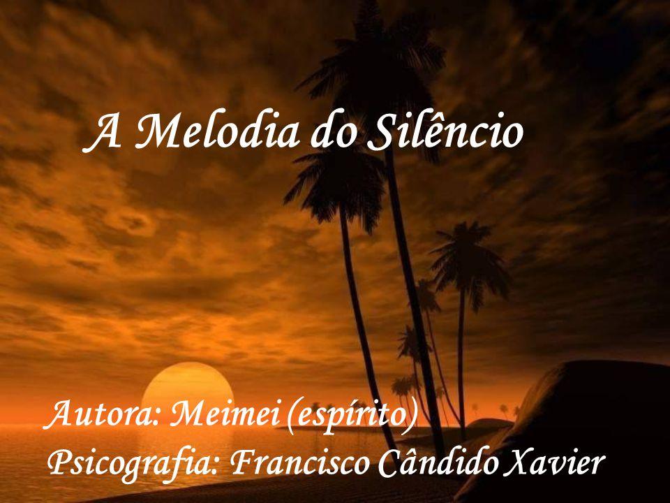 A Melodia do Silêncio Autora: Meimei (espírito)