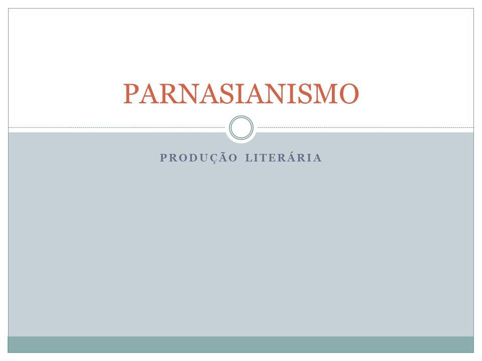 PARNASIANISMO PRODUÇÃO LITERÁRIA