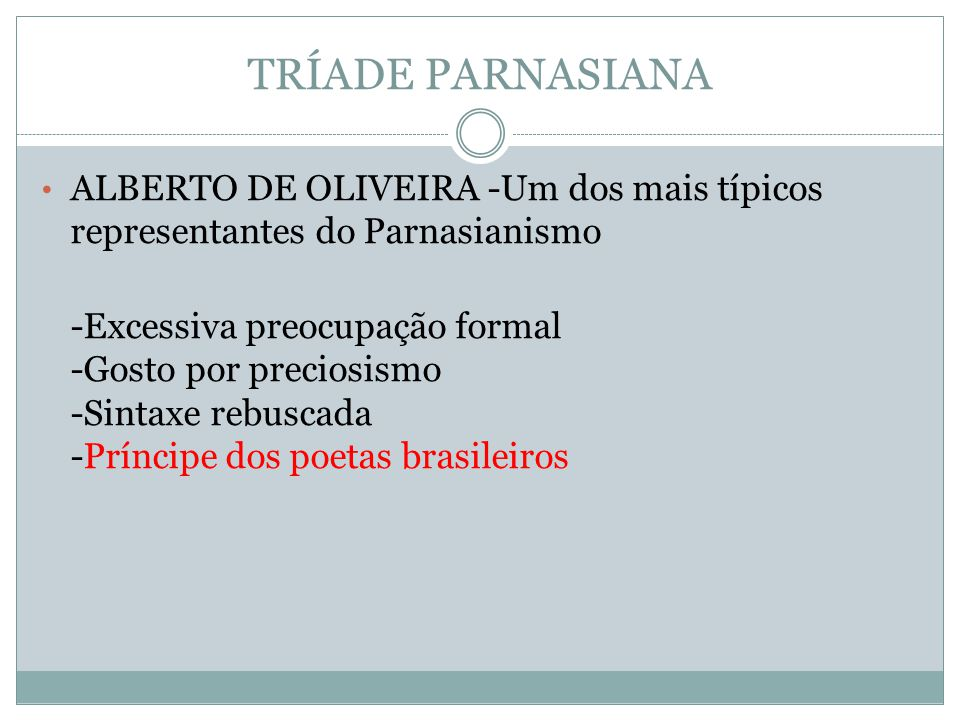 TRÍADE PARNASIANA ALBERTO DE OLIVEIRA -Um dos mais típicos representantes do Parnasianismo.