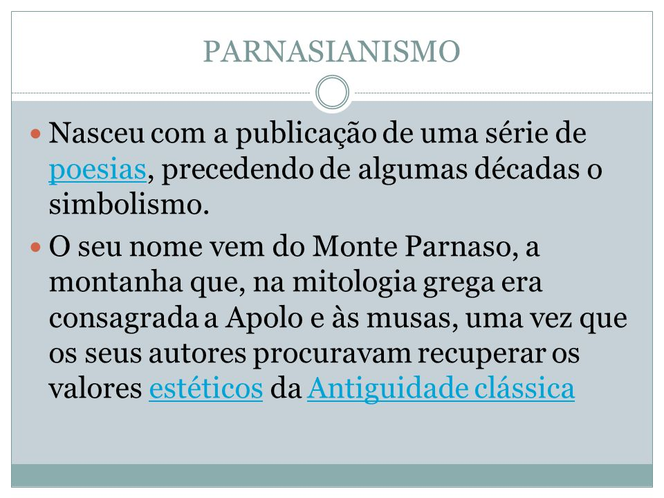 PARNASIANISMO Nasceu com a publicação de uma série de poesias, precedendo de algumas décadas o simbolismo.