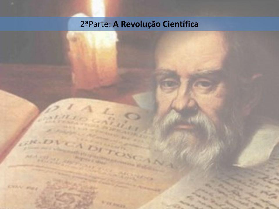2ªParte: A Revolução Científica