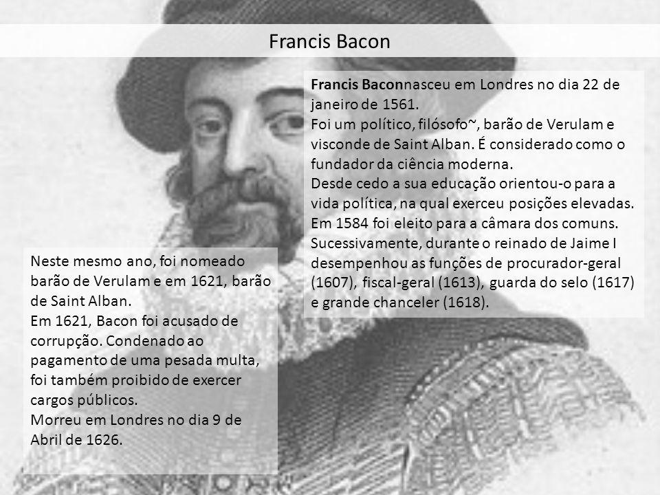Francis Bacon Francis Baconnasceu em Londres no dia 22 de janeiro de 1561.