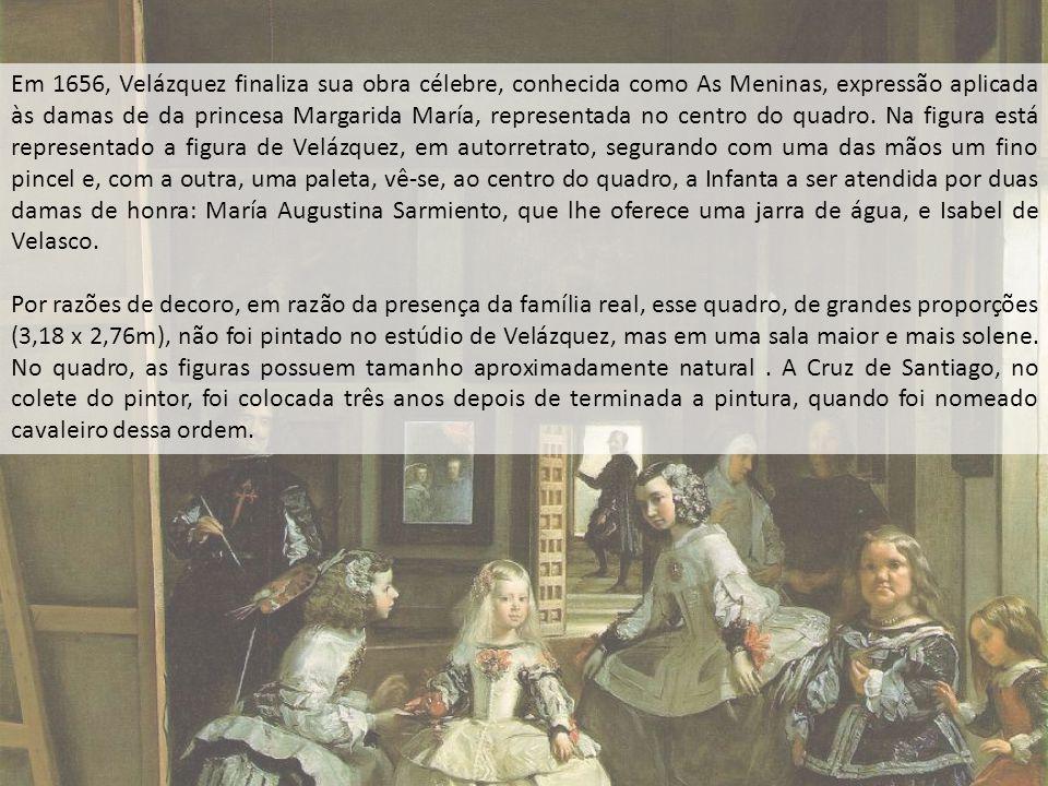 Em 1656, Velázquez finaliza sua obra célebre, conhecida como As Meninas, expressão aplicada às damas de da princesa Margarida María, representada no centro do quadro. Na figura está representado a figura de Velázquez, em autorretrato, segurando com uma das mãos um fino pincel e, com a outra, uma paleta, vê-se, ao centro do quadro, a Infanta a ser atendida por duas damas de honra: María Augustina Sarmiento, que lhe oferece uma jarra de água, e Isabel de Velasco.