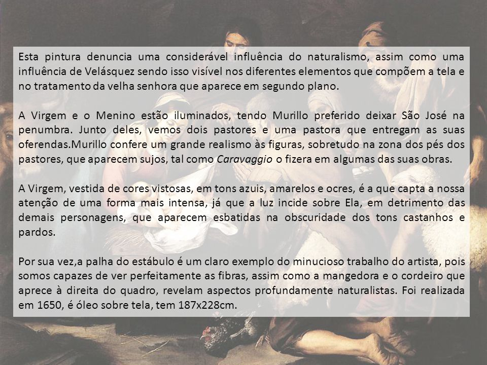 Esta pintura denuncia uma considerável influência do naturalismo, assim como uma influência de Velásquez sendo isso visível nos diferentes elementos que compõem a tela e no tratamento da velha senhora que aparece em segundo plano.