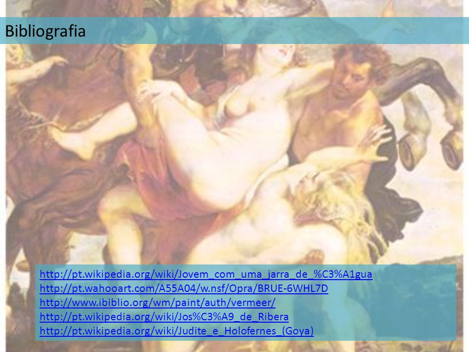 Bibliografia http://pt.wikipedia.org/wiki/Jovem_com_uma_jarra_de_%C3%A1gua. http://pt.wahooart.com/A55A04/w.nsf/Opra/BRUE-6WHL7D.