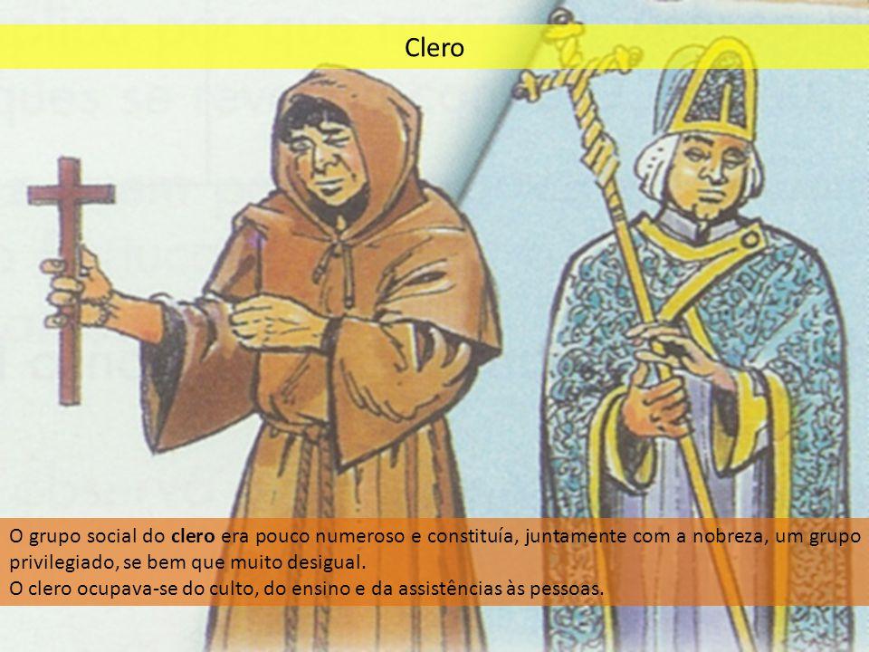 Clero O grupo social do clero era pouco numeroso e constituía, juntamente com a nobreza, um grupo privilegiado, se bem que muito desigual.