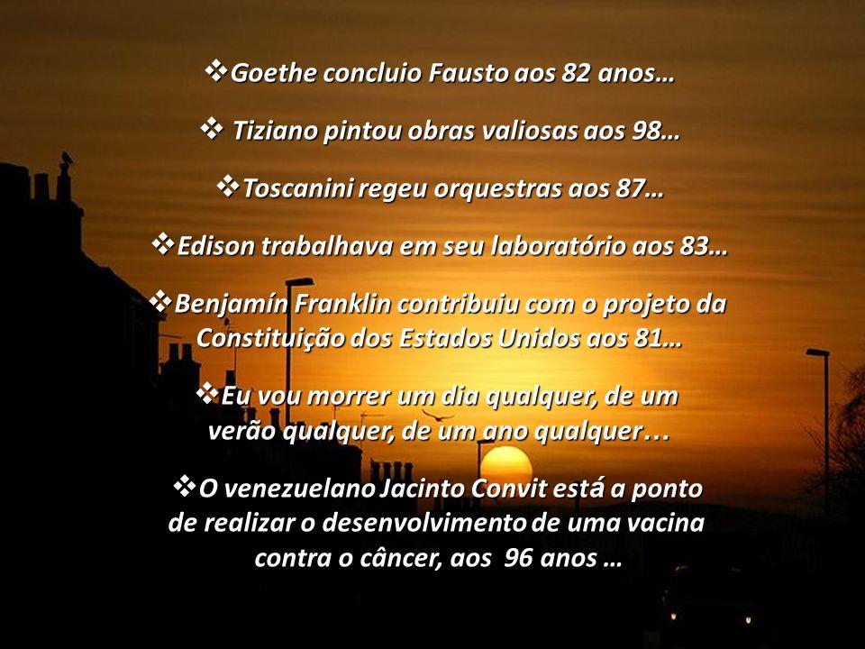 Goethe concluio Fausto aos 82 anos…