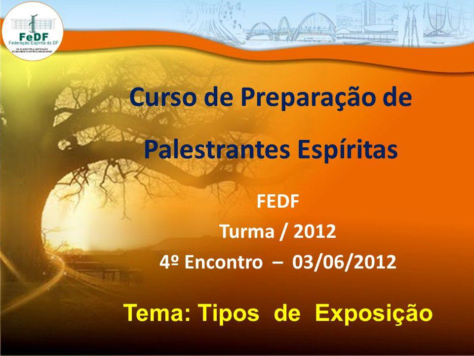 Curso de Preparação de Palestrantes Espíritas Tema: Tipos de Exposição