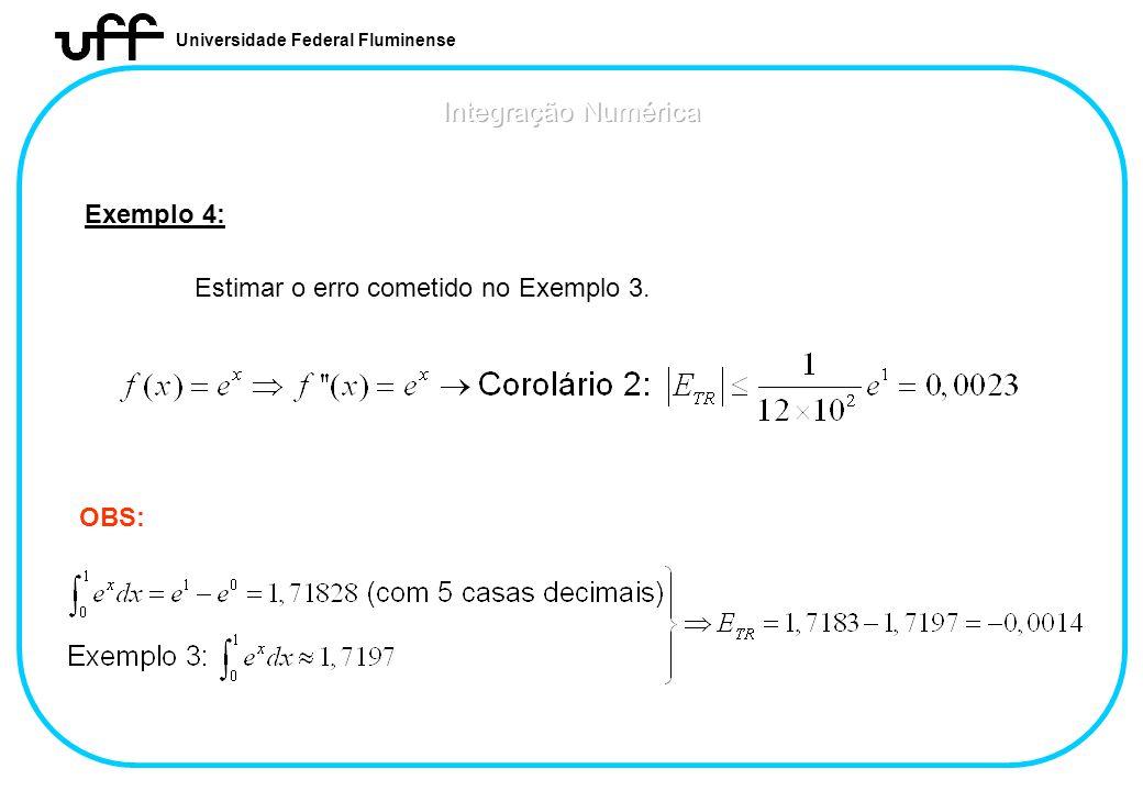 Integração Numérica Exemplo 4: Estimar o erro cometido no Exemplo 3.