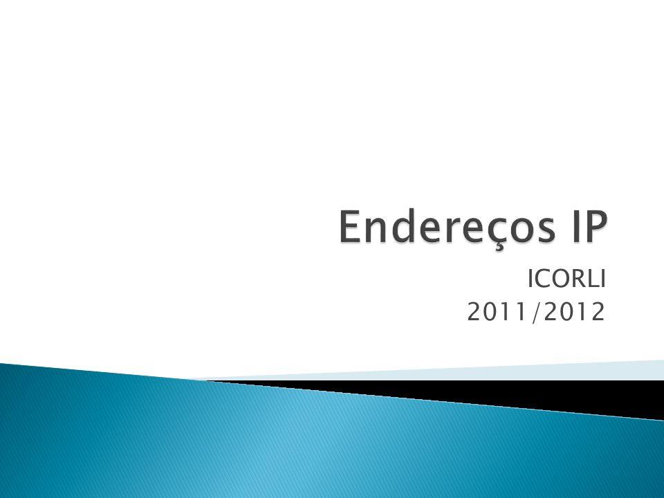 Endereços IP ICORLI 2011/2012