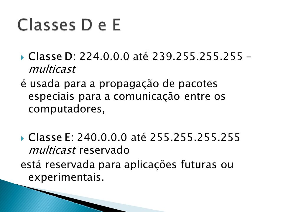 Classes D e E Classe D: 224.0.0.0 até 239.255.255.255 – multicast