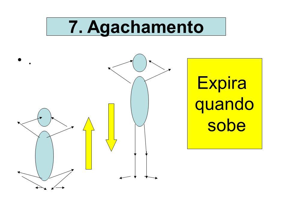 7. Agachamento . Expira quando sobe
