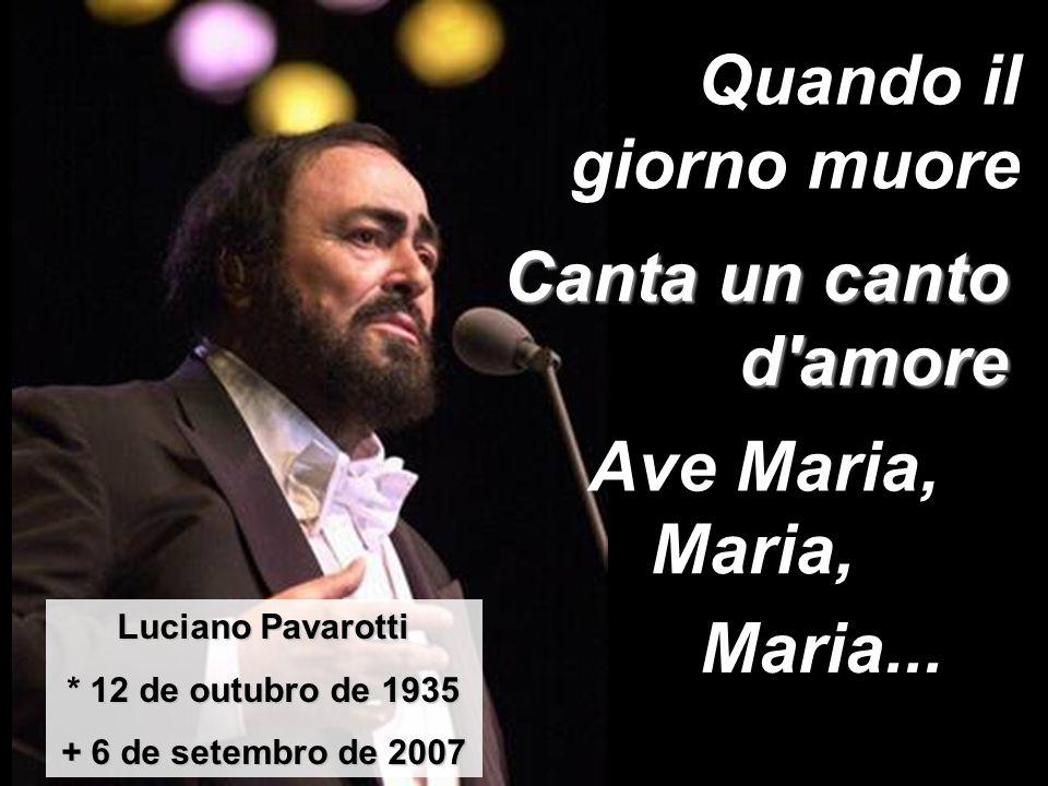 Quando il giorno muore Canta un canto d amore Ave Maria, Maria,
