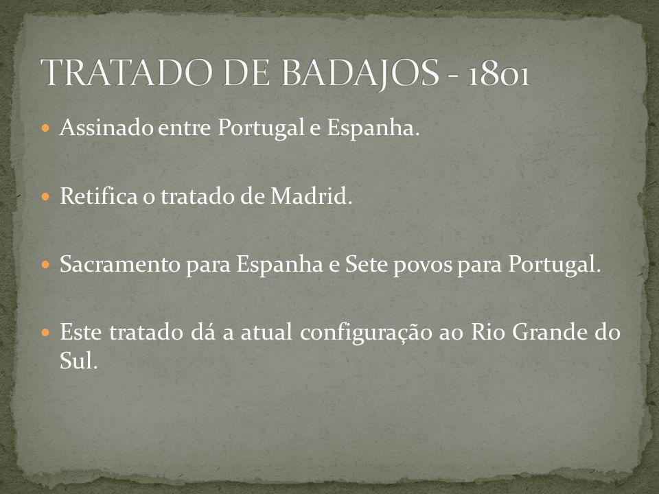 TRATADO DE BADAJOS - 1801 Assinado entre Portugal e Espanha.