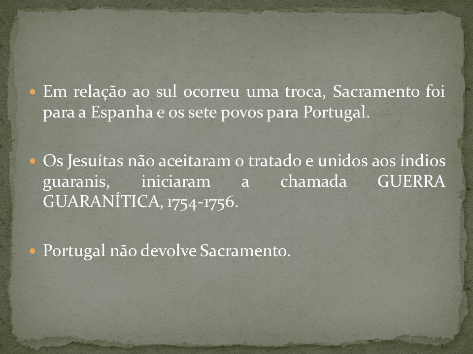 Em relação ao sul ocorreu uma troca, Sacramento foi para a Espanha e os sete povos para Portugal.