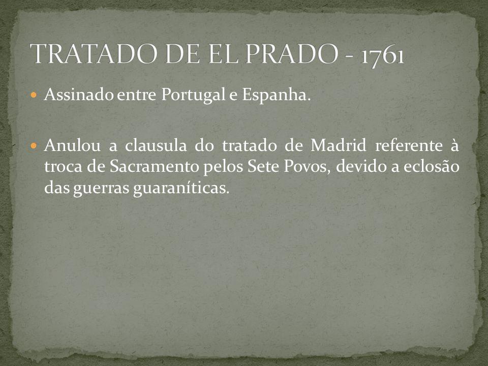 TRATADO DE EL PRADO - 1761 Assinado entre Portugal e Espanha.