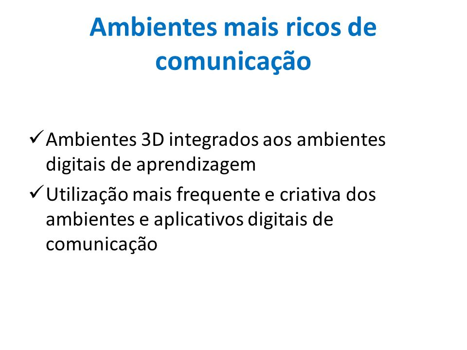 Ambientes mais ricos de comunicação