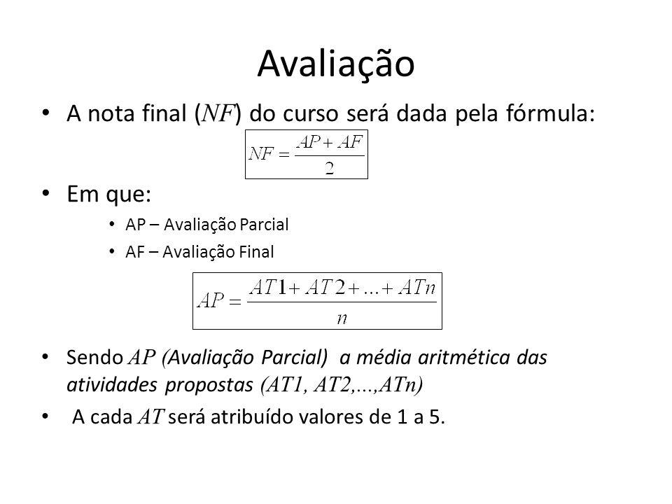 Avaliação A nota final (NF) do curso será dada pela fórmula: Em que: