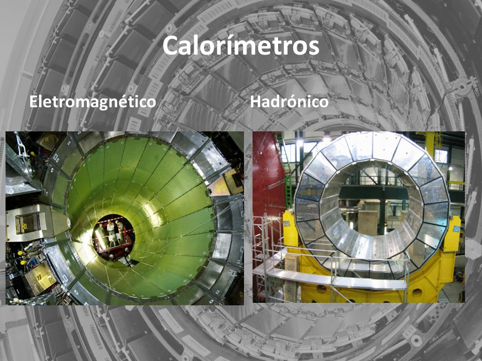 Calorímetros Eletromagnético Hadrónico