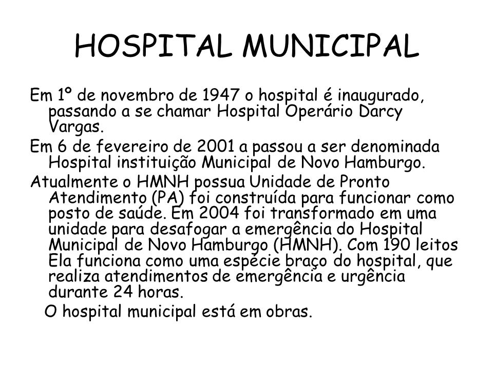 HOSPITAL MUNICIPAL Em 1º de novembro de 1947 o hospital é inaugurado, passando a se chamar Hospital Operário Darcy Vargas.