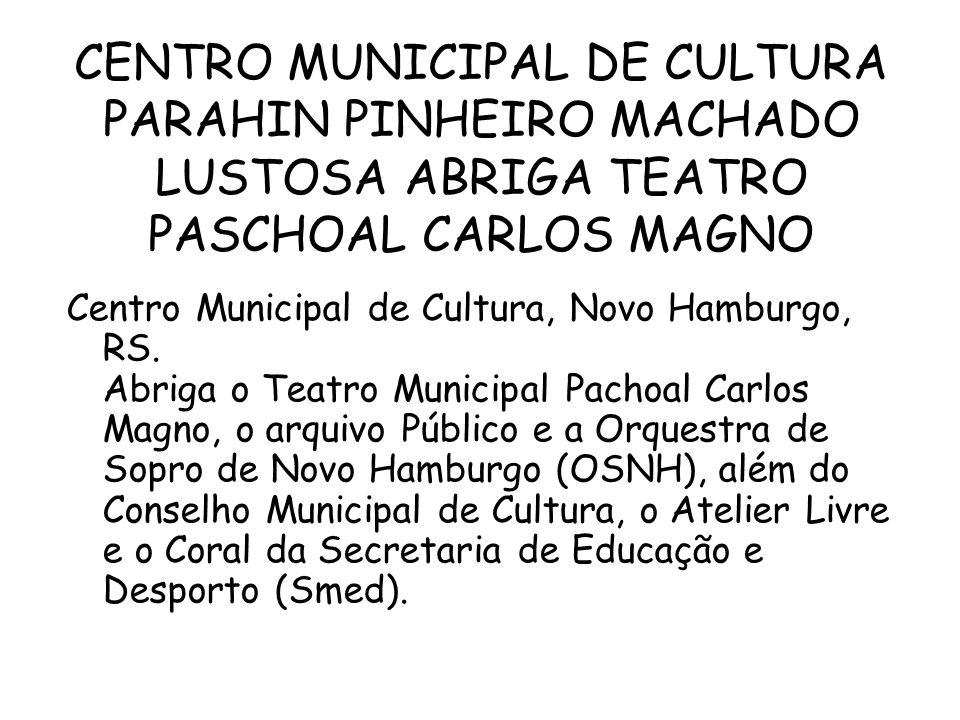 CENTRO MUNICIPAL DE CULTURA PARAHIN PINHEIRO MACHADO LUSTOSA ABRIGA TEATRO PASCHOAL CARLOS MAGNO