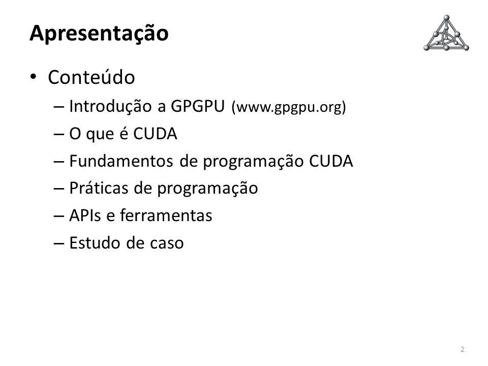 Apresentação Conteúdo Introdução a GPGPU (www.gpgpu.org) O que é CUDA