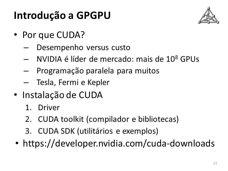 Introdução a GPGPU Por que CUDA Instalação de CUDA