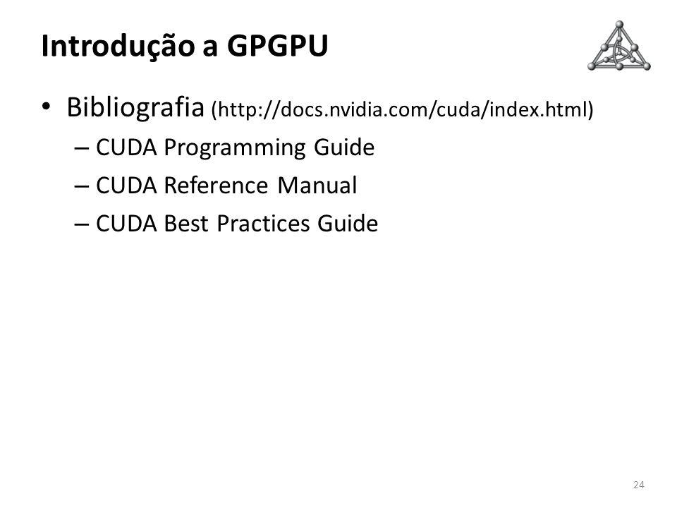 Introdução a GPGPU Bibliografia (http://docs.nvidia.com/cuda/index.html) CUDA Programming Guide. CUDA Reference Manual.