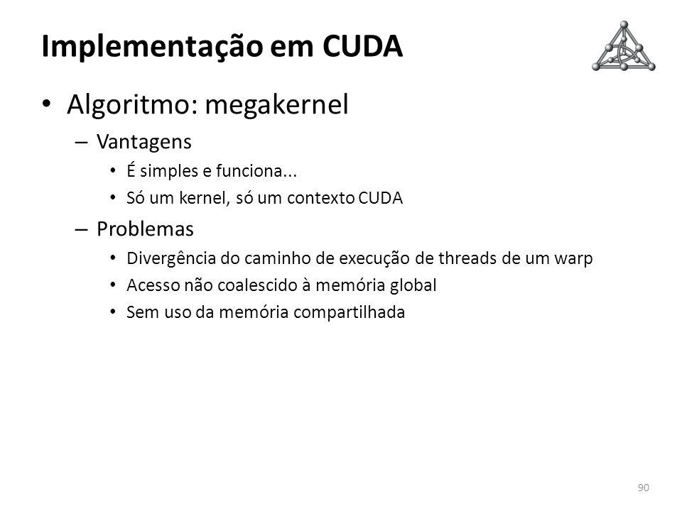 Implementação em CUDA Algoritmo: megakernel Vantagens Problemas