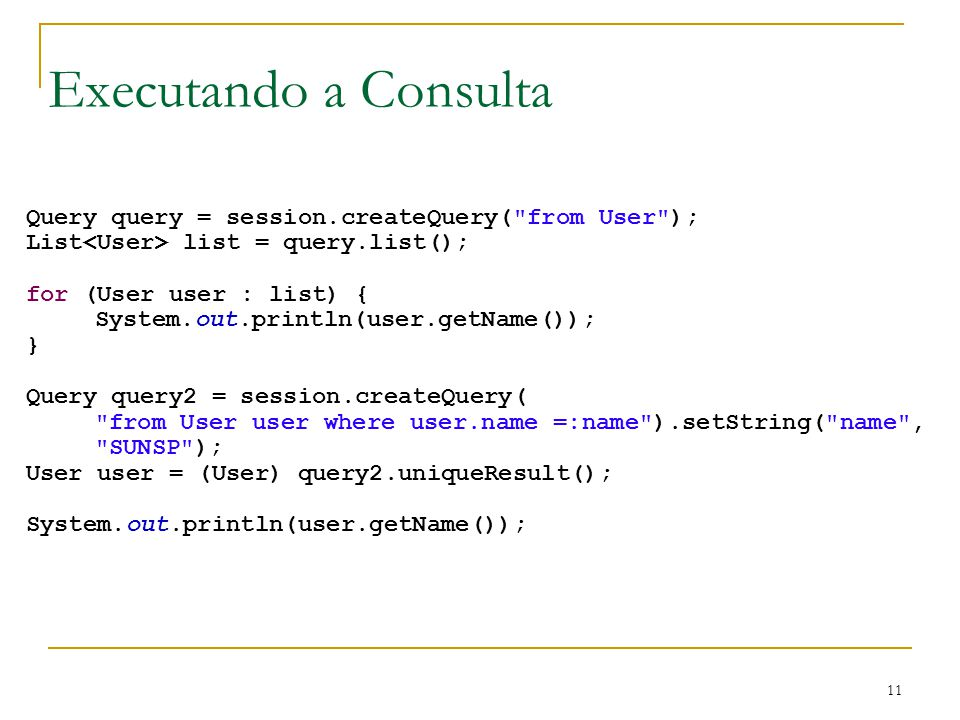 Executando a Consulta Query query = session.createQuery( from User );
