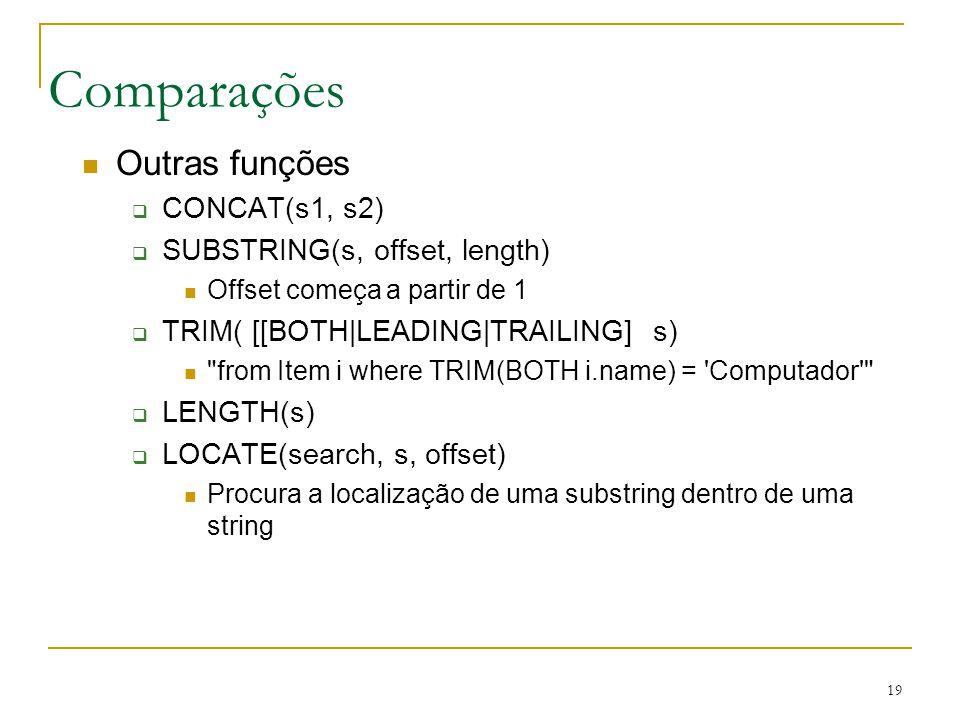 Comparações Outras funções CONCAT(s1, s2) SUBSTRING(s, offset, length)