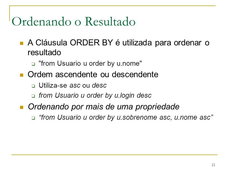 Ordenando o Resultado A Cláusula ORDER BY é utilizada para ordenar o resultado. from Usuario u order by u.nome