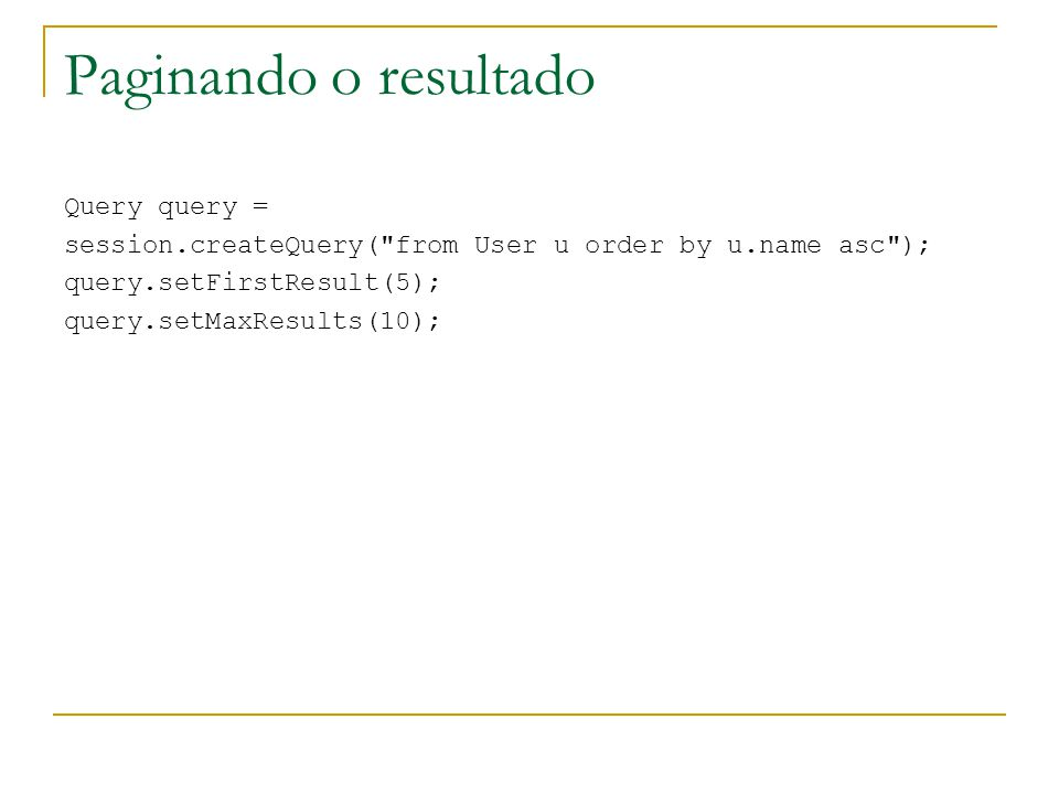 Paginando o resultado Query query =