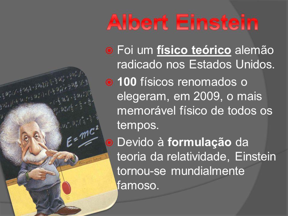 Albert Einstein Foi um físico teórico alemão radicado nos Estados Unidos.