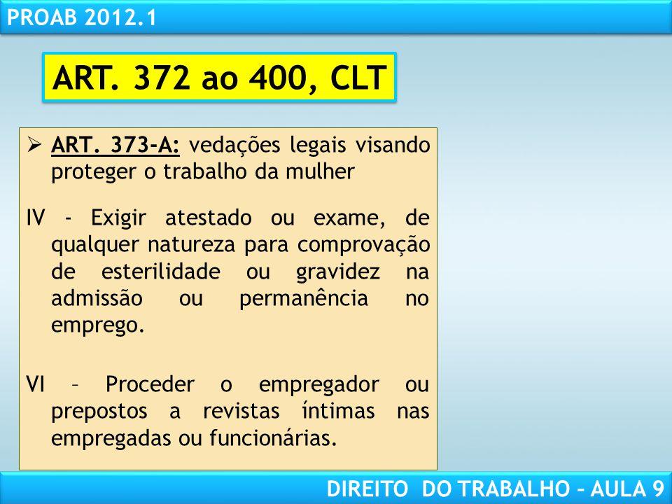 ART. 372 ao 400, CLT ART. 373-A: vedações legais visando proteger o trabalho da mulher.