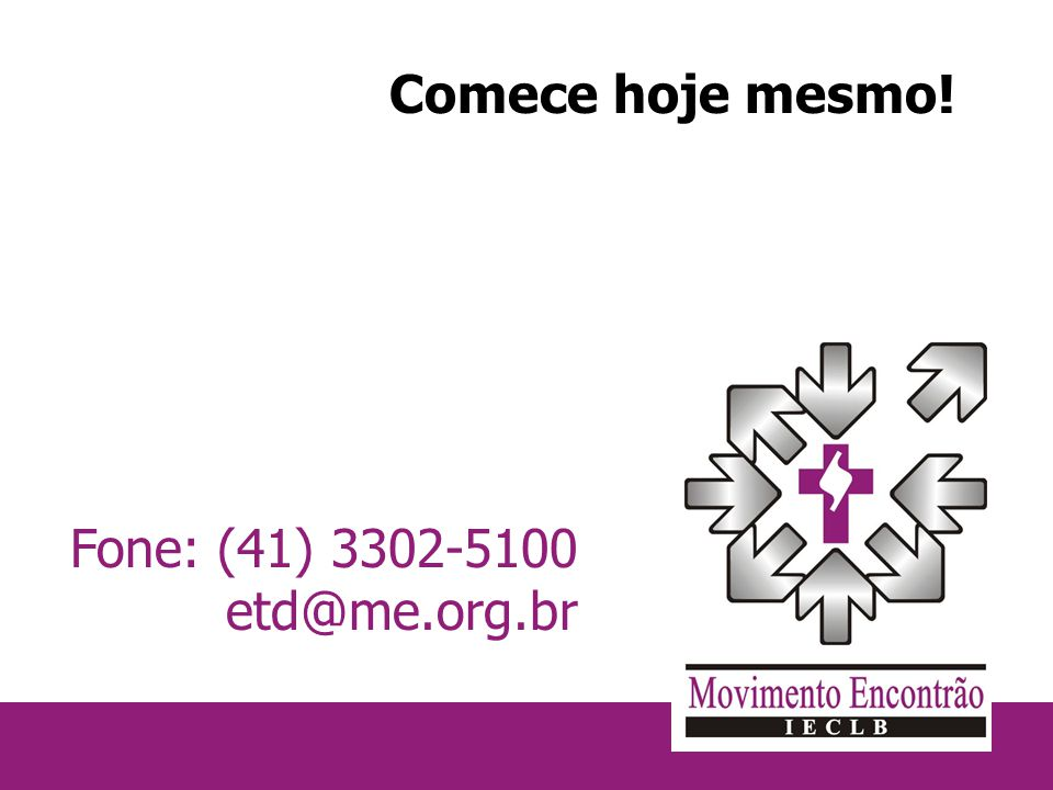 Comece hoje mesmo! Fone: (41) 3302-5100 etd@me.org.br
