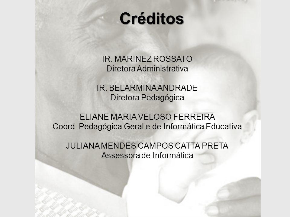 Créditos Ir. Marinez Rossato Diretora Administrativa